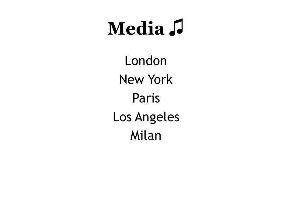 Media ♫ London New York Paris Los Angeles Milan