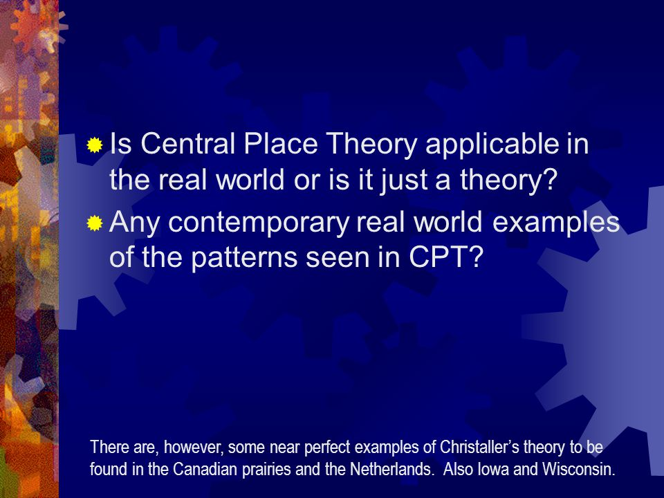  Is Central Place Theory applicable in the real world or is it just a theory.