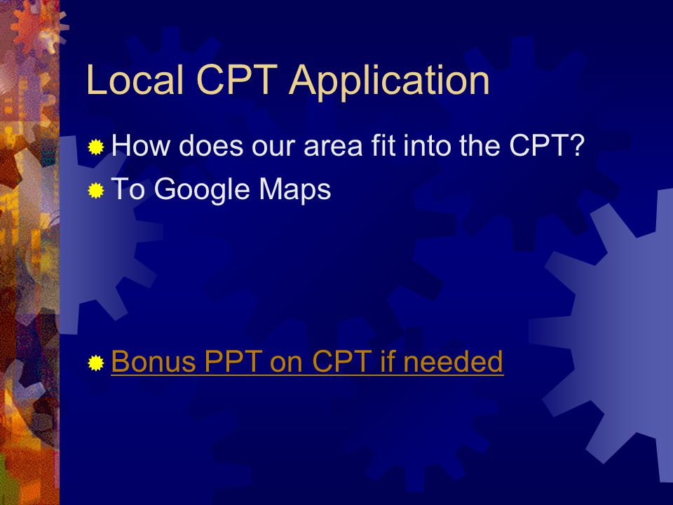 Local CPT Application  How does our area fit into the CPT.