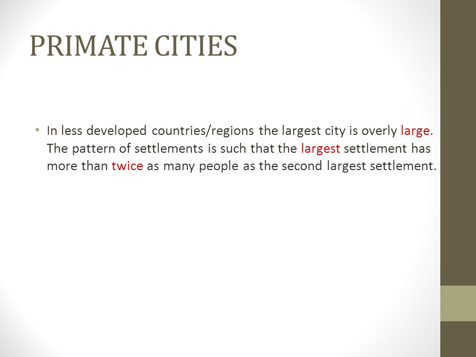 PRIMATE CITIES In less developed countries/regions the largest city is overly large.