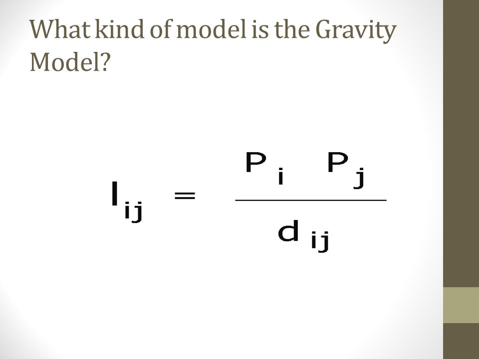 What kind of model is the Gravity Model