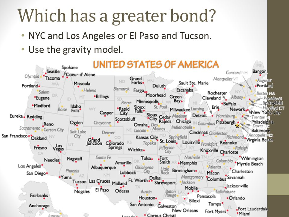 Which has a greater bond NYC and Los Angeles or El Paso and Tucson. Use the gravity model.