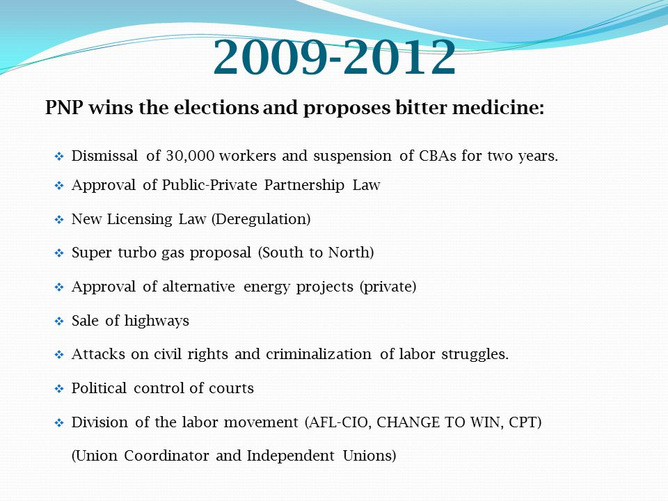 2009-2012 PNP wins the elections and proposes bitter medicine:  Dismissal of 30,000 workers and suspension of CBAs for two years.  Approval of Publi