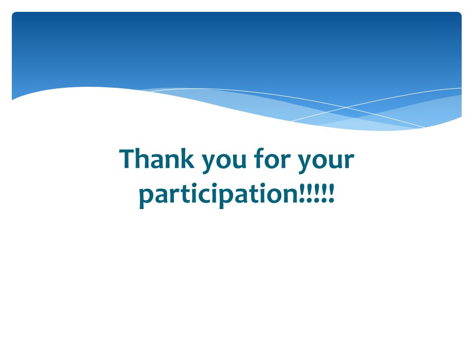 Thank you for your participation!!!!!