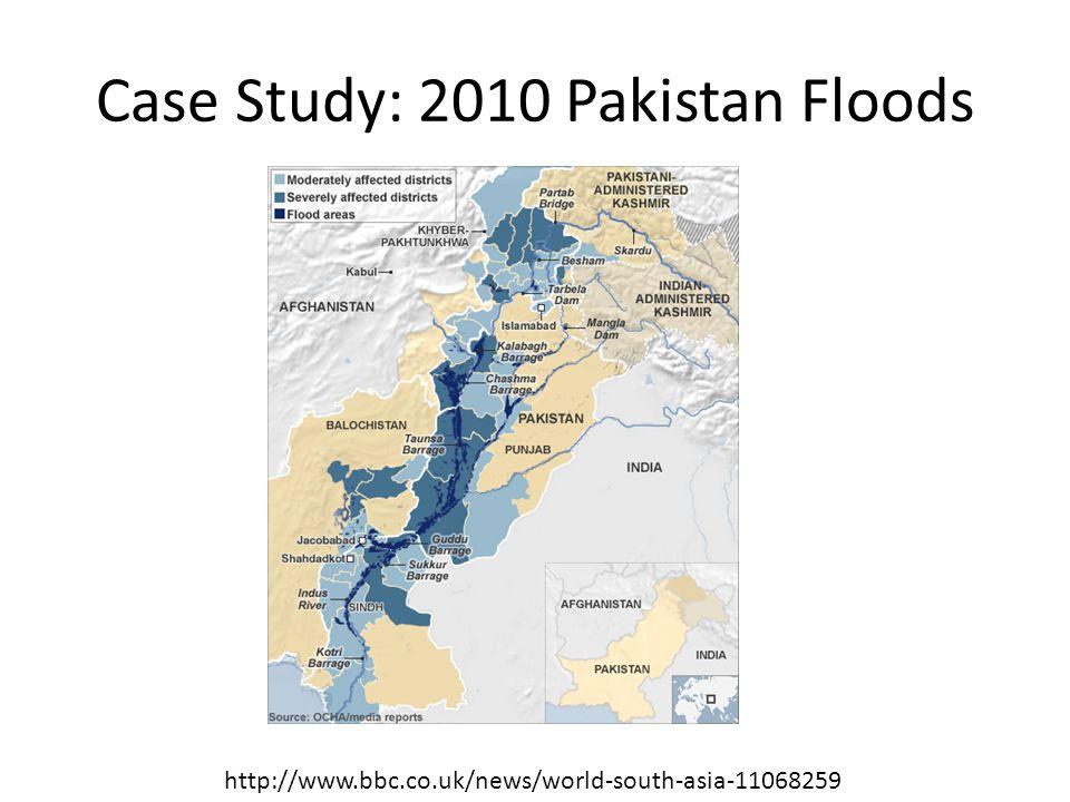 Case Study: 2010 Pakistan Floods http://www.bbc.co.uk/news/world-south-asia-11068259