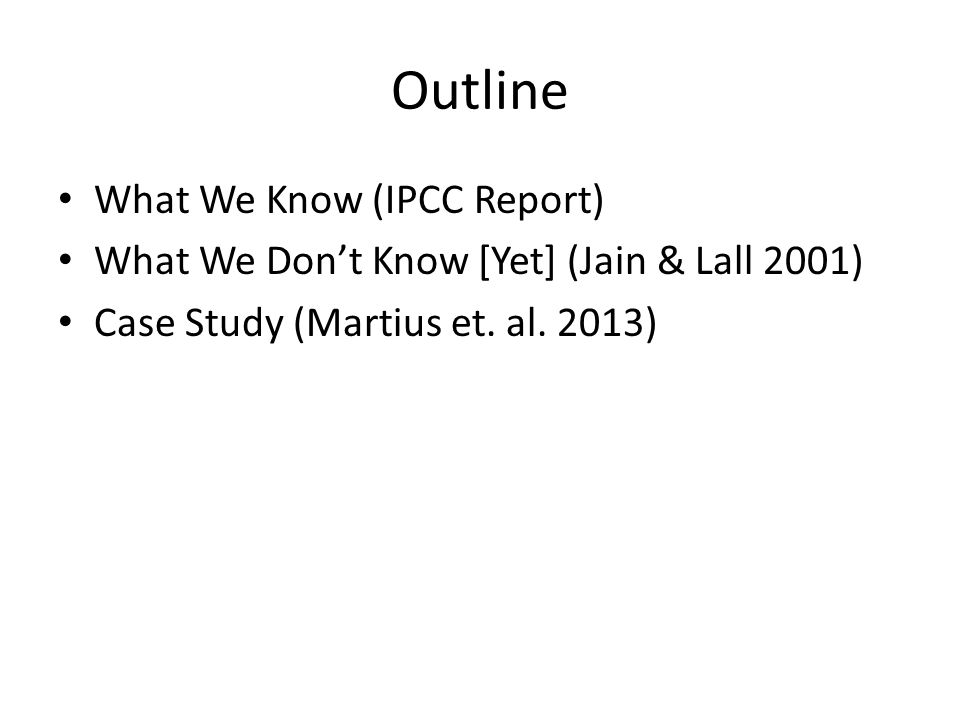 Outline What We Know (IPCC Report) What We Don't Know [Yet] (Jain & Lall 2001) Case Study (Martius et.