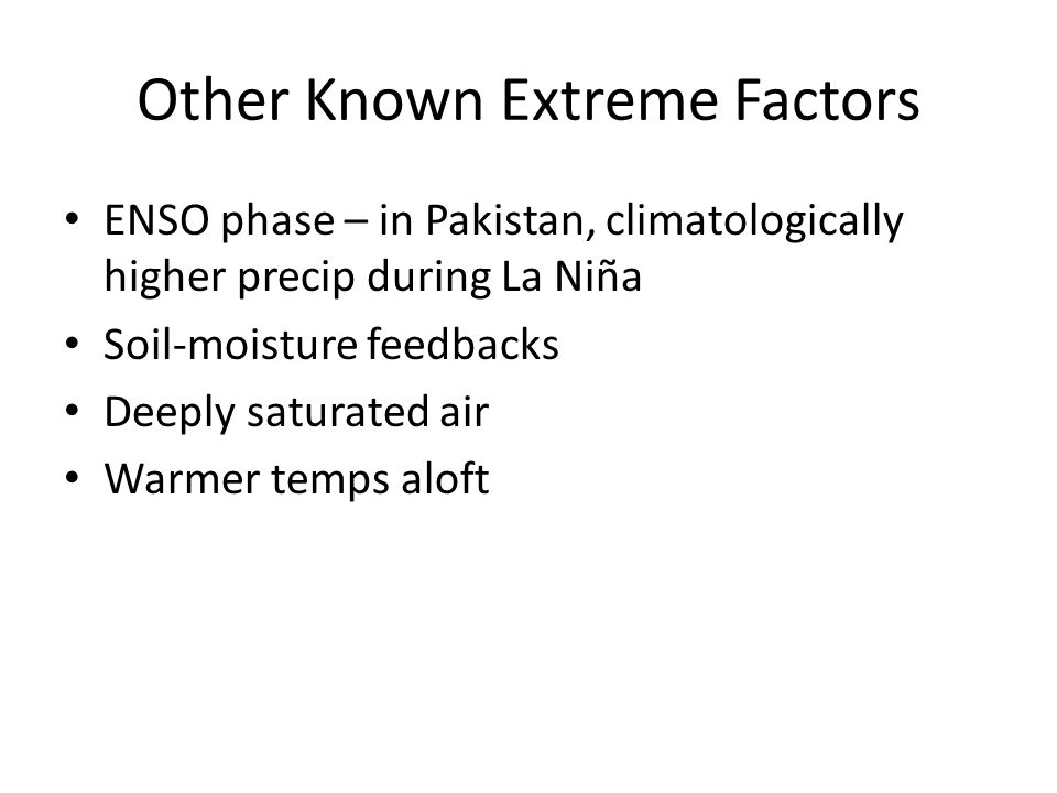 Other Known Extreme Factors ENSO phase – in Pakistan, climatologically higher precip during La Niña Soil-moisture feedbacks Deeply saturated air Warmer temps aloft