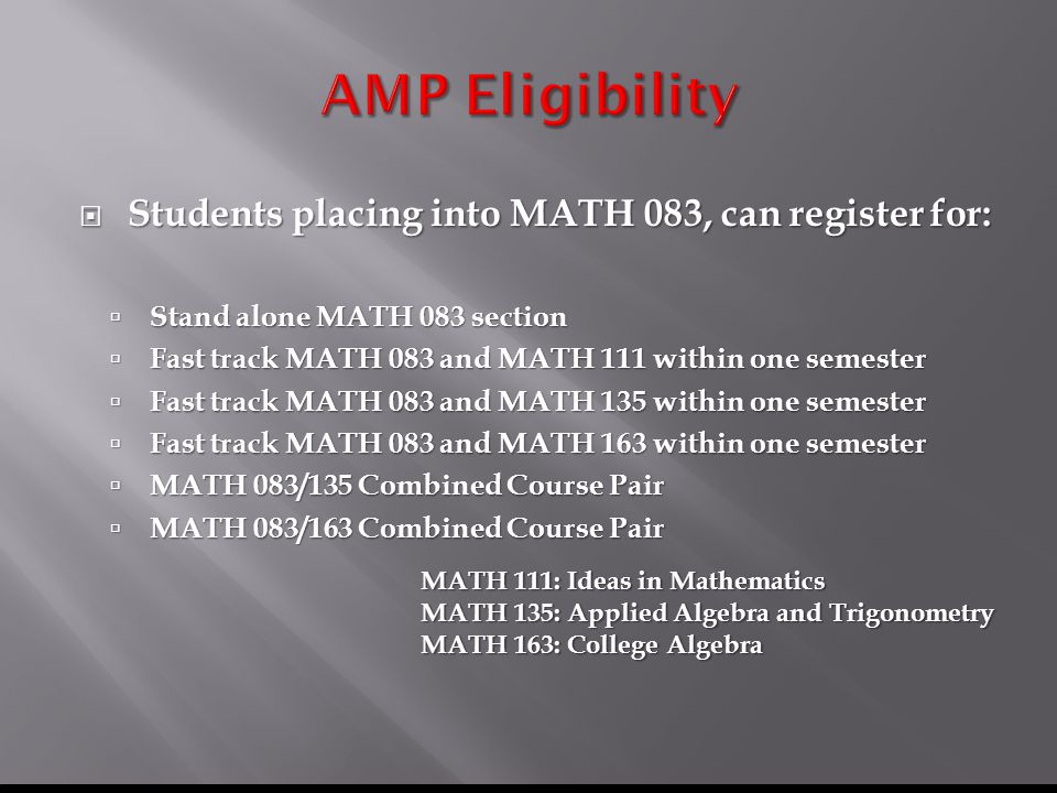  Students placing into MATH 081, can register for:  Stand alone MATH 081 section  Fast track MATH 081 and MATH 082 within one semester  MATH 081/0