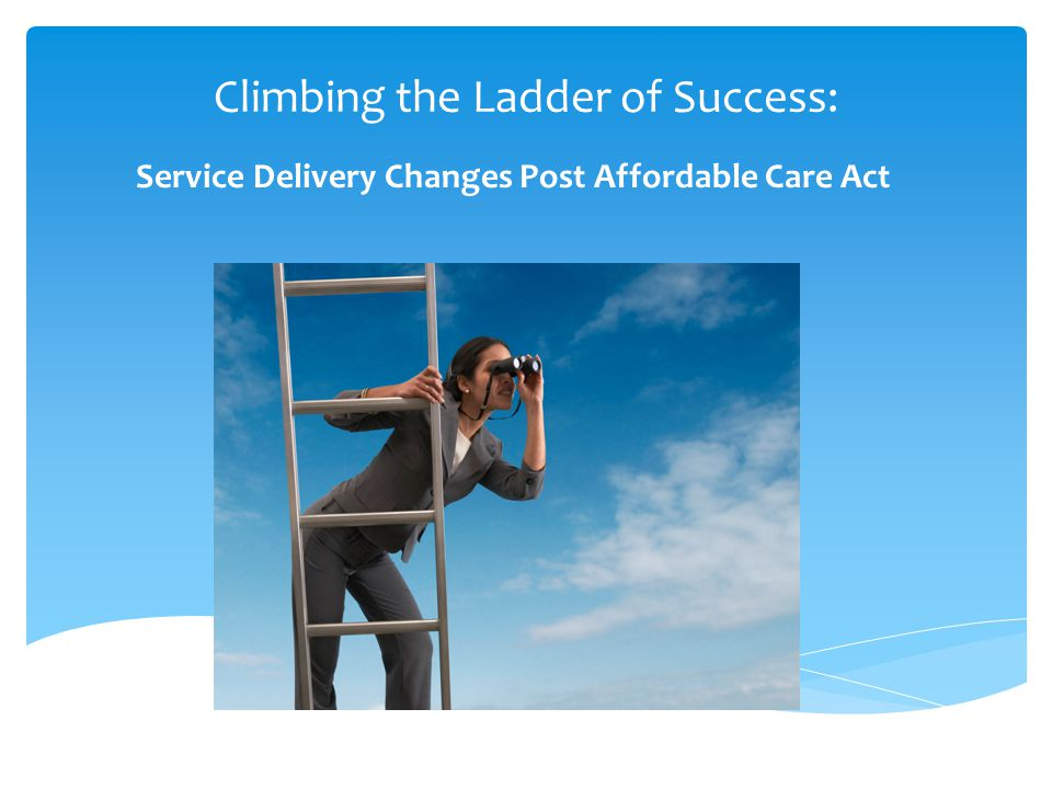 Climbing the Ladder of Success: Service Delivery Changes Post Affordable Care Act