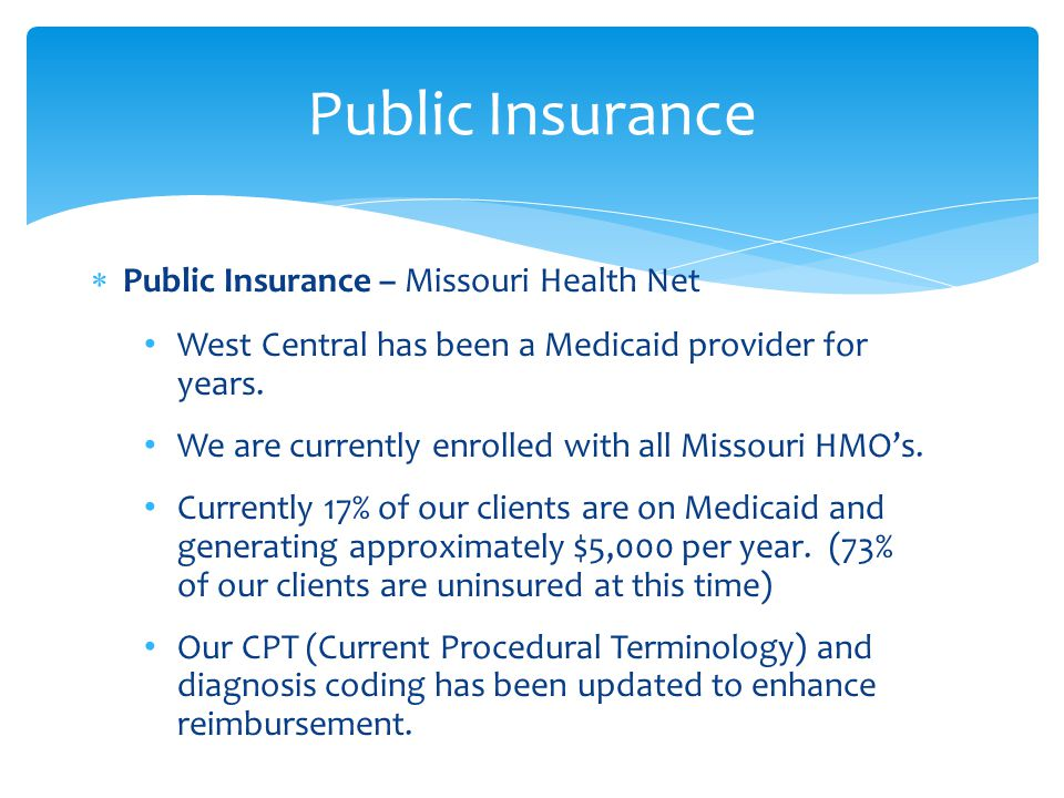  Public Insurance – Missouri Health Net West Central has been a Medicaid provider for years.