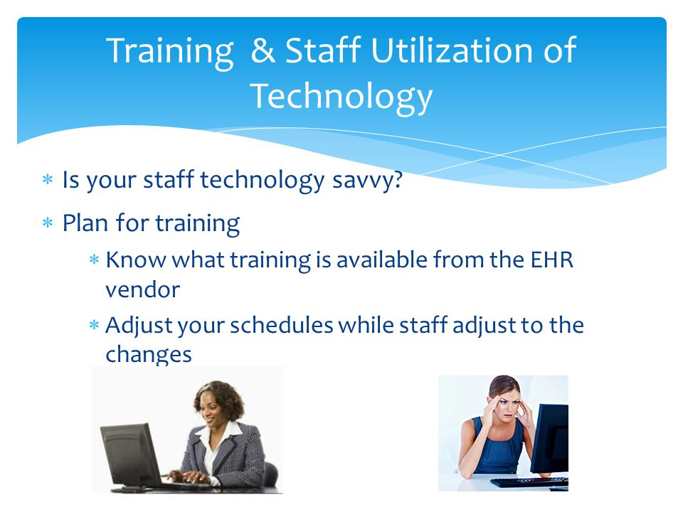  Is your staff technology savvy.