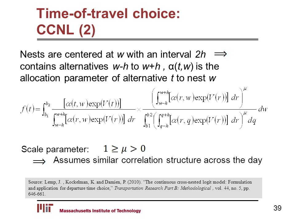 "Time-of-travel choice: CCNL (2) 39 Source: Lemp, J., Kockelman, K. and Damien, P. (2010). ""The continuous cross-nested logit model: Formulation and ap"