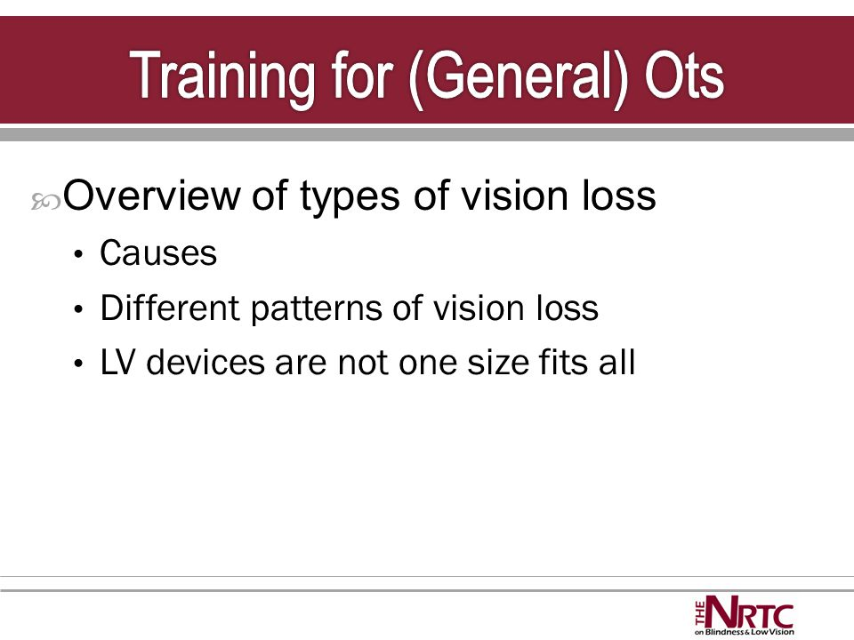  Overview of types of vision loss Causes Different patterns of vision loss LV devices are not one size fits all