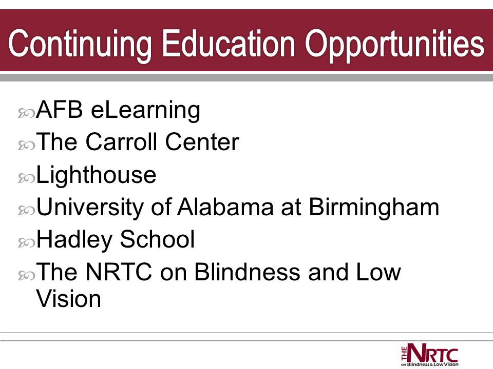  AFB eLearning  The Carroll Center  Lighthouse  University of Alabama at Birmingham  Hadley School  The NRTC on Blindness and Low Vision