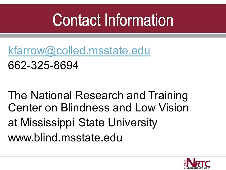 kfarrow@colled.msstate.edu 662-325-8694 The National Research and Training Center on Blindness and Low Vision at Mississippi State University www.blind.msstate.edu