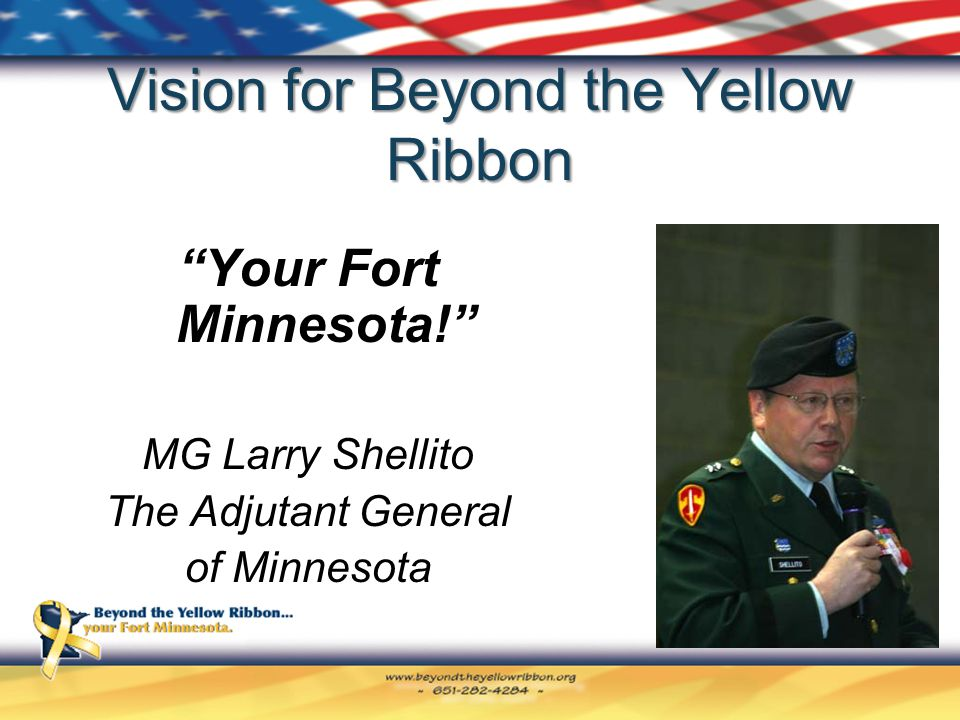 Vision for Beyond the Yellow Ribbon Your Fort Minnesota! MG Larry Shellito The Adjutant General of Minnesota