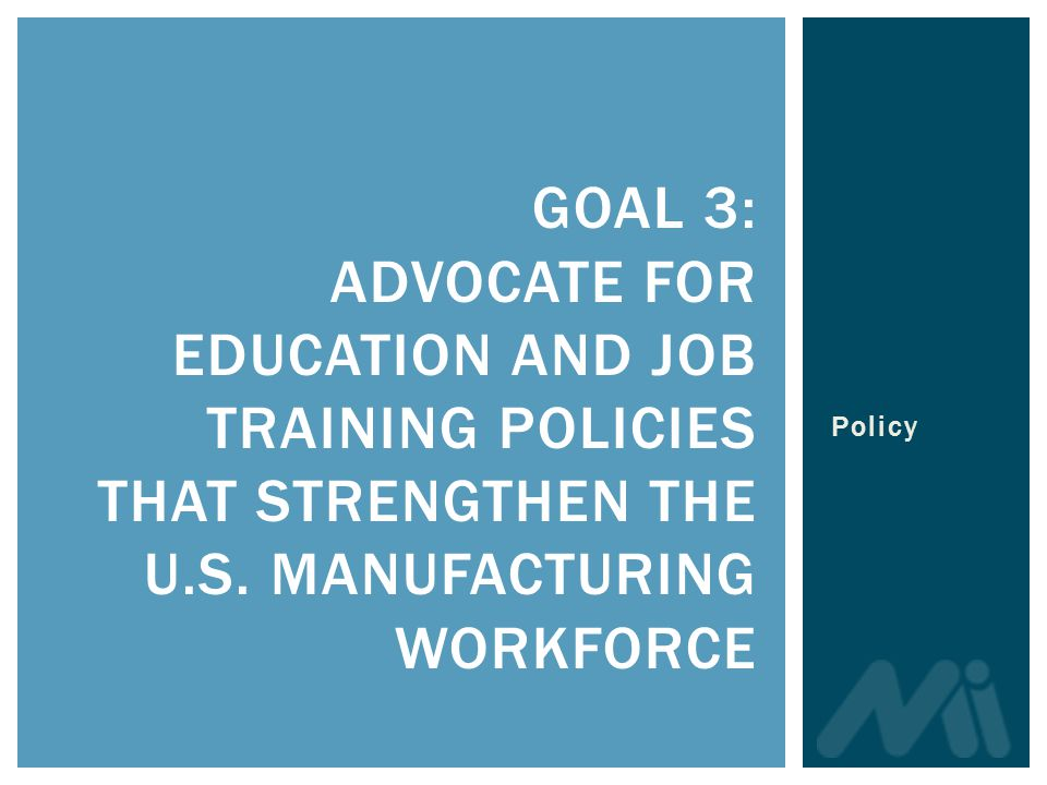 GOAL 3: ADVOCATE FOR EDUCATION AND JOB TRAINING POLICIES THAT STRENGTHEN THE U.S.