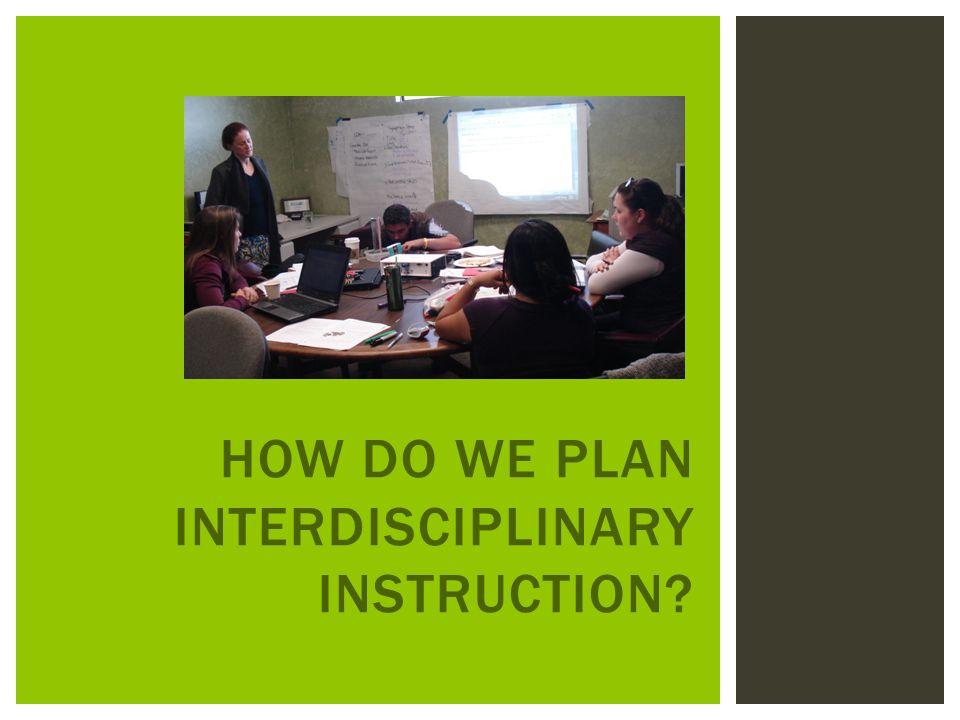 HOW DO WE PLAN INTERDISCIPLINARY INSTRUCTION?