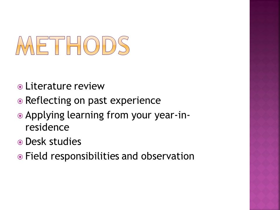  Literature review  Reflecting on past experience  Applying learning from your year-in- residence  Desk studies  Field responsibilities and observation