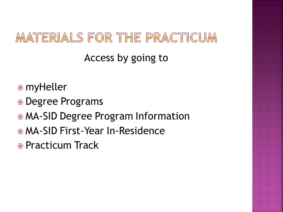Access by going to  myHeller  Degree Programs  MA-SID Degree Program Information  MA-SID First-Year In-Residence  Practicum Track