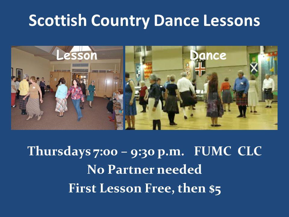 Thursdays 7:00 – 9:30 p.m. FUMC CLC No Partner needed First Lesson Free, then $5 Scottish Country Dance Lessons LessonDance