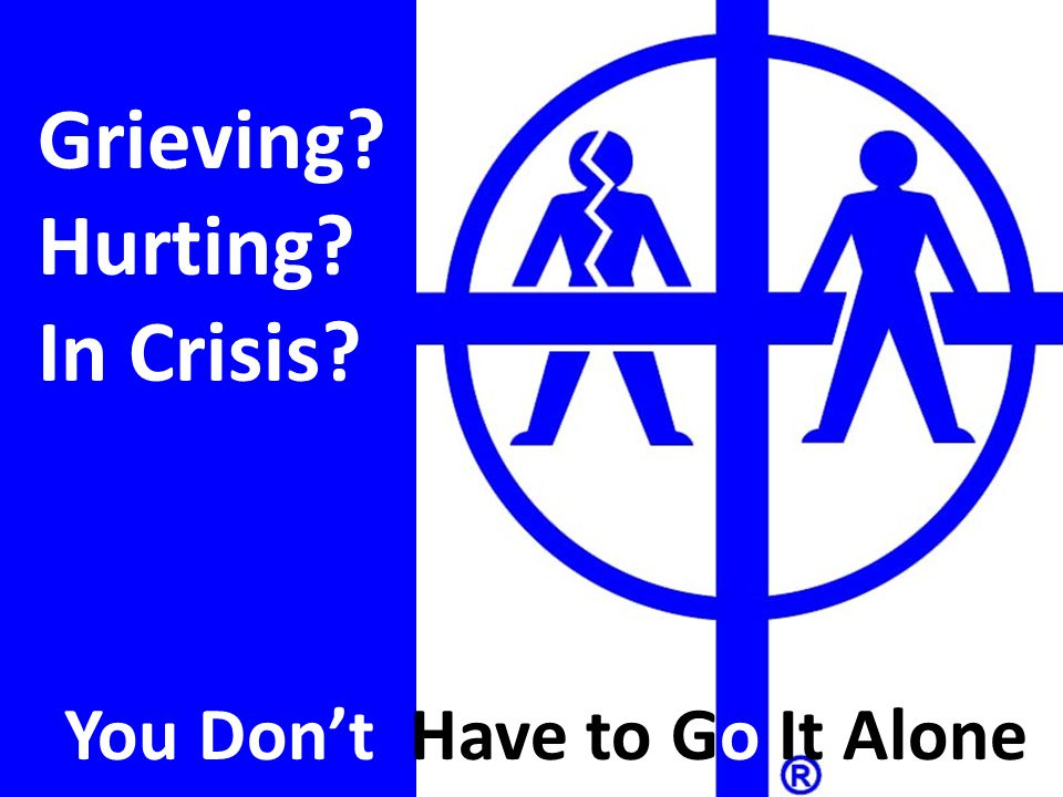 Grieving Hurting In Crisis You Don't Have to Go It Alone