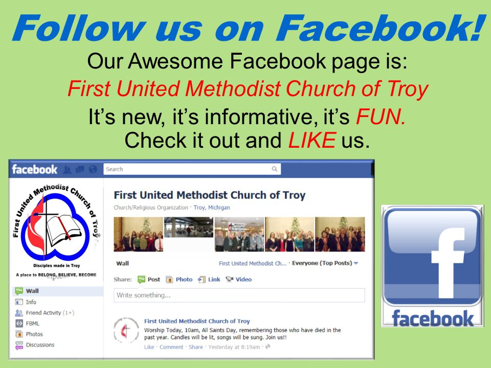 Follow us on Facebook! Our Awesome Facebook page is: First United Methodist Church of Troy It's new, it's informative, it's FUN. Check it out and LIKE