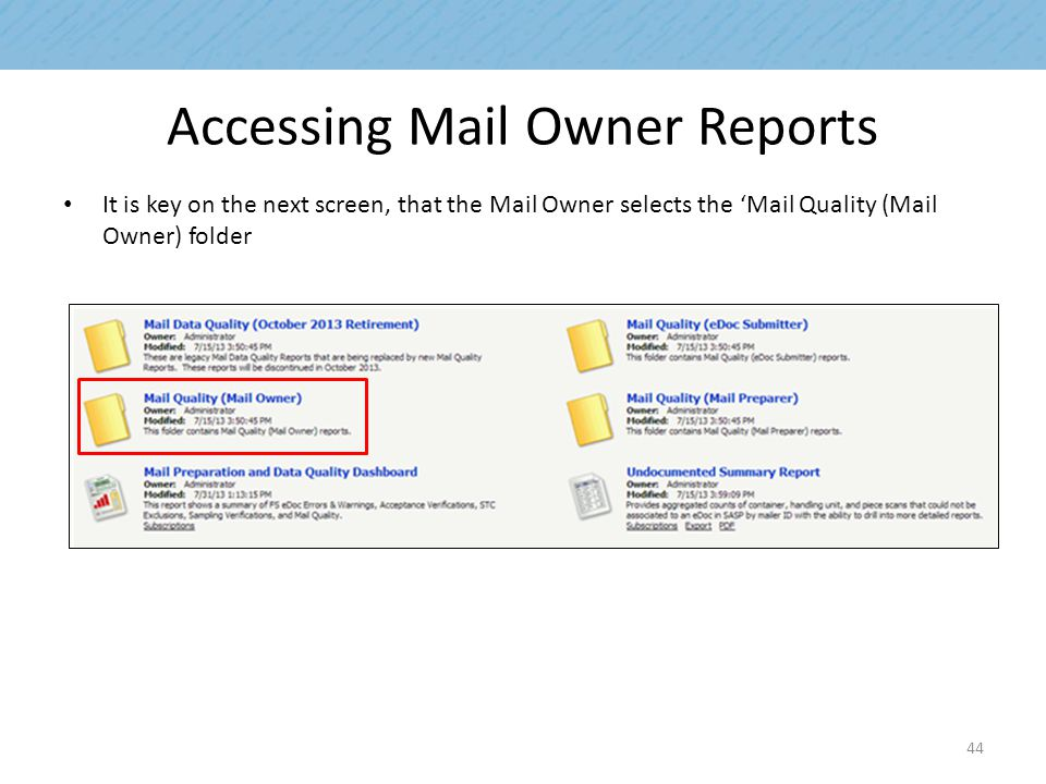 Accessing Mail Owner Reports It is key on the next screen, that the Mail Owner selects the 'Mail Quality (Mail Owner) folder 44
