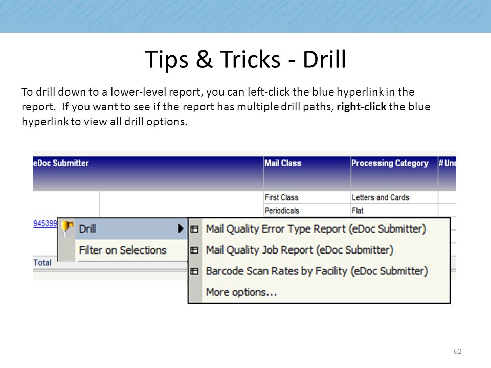 Tips & Tricks - Drill To drill down to a lower-level report, you can left-click the blue hyperlink in the report.