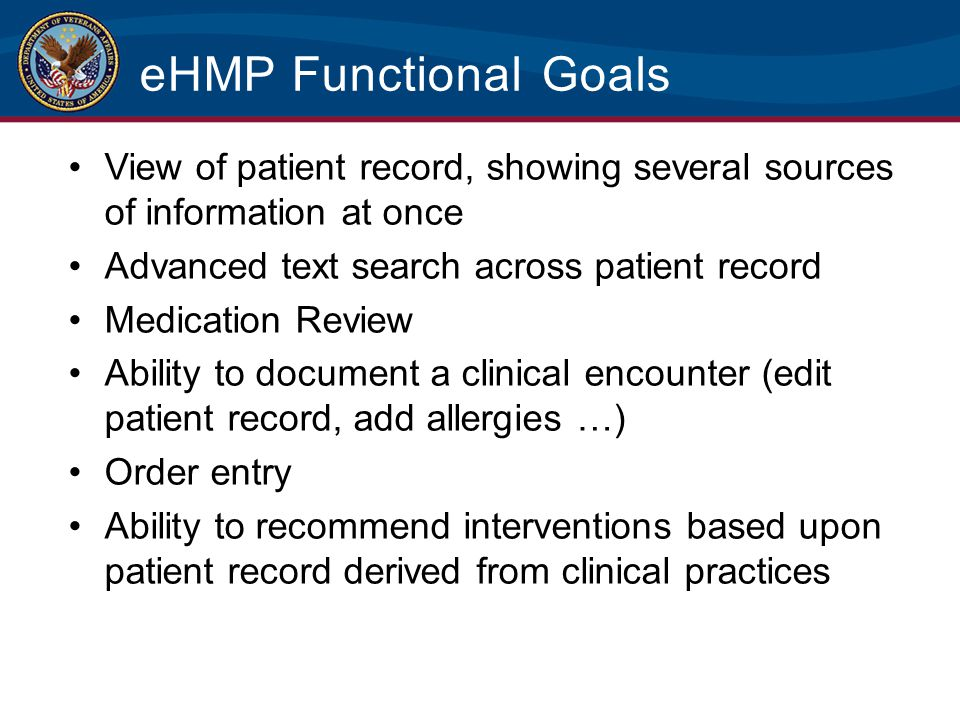 eHMP Functional Goals View of patient record, showing several sources of information at once Advanced text search across patient record Medication Rev