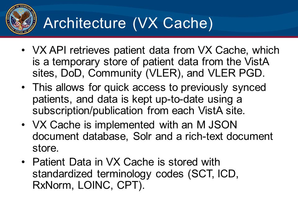 Architecture (VX Cache) VX API retrieves patient data from VX Cache, which is a temporary store of patient data from the VistA sites, DoD, Community (