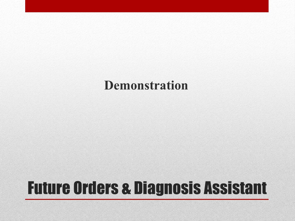 Future Orders & Diagnosis Assistant Demonstration