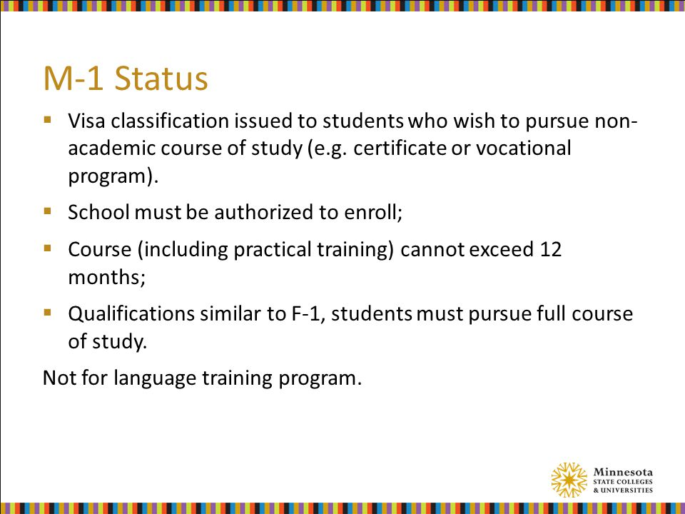 M-1 Status  Visa classification issued to students who wish to pursue non- academic course of study (e.g.