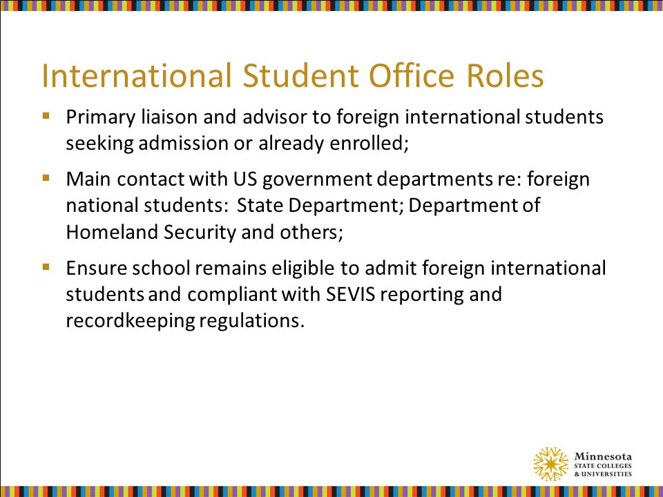 International Student Office Roles  Primary liaison and advisor to foreign international students seeking admission or already enrolled;  Main conta