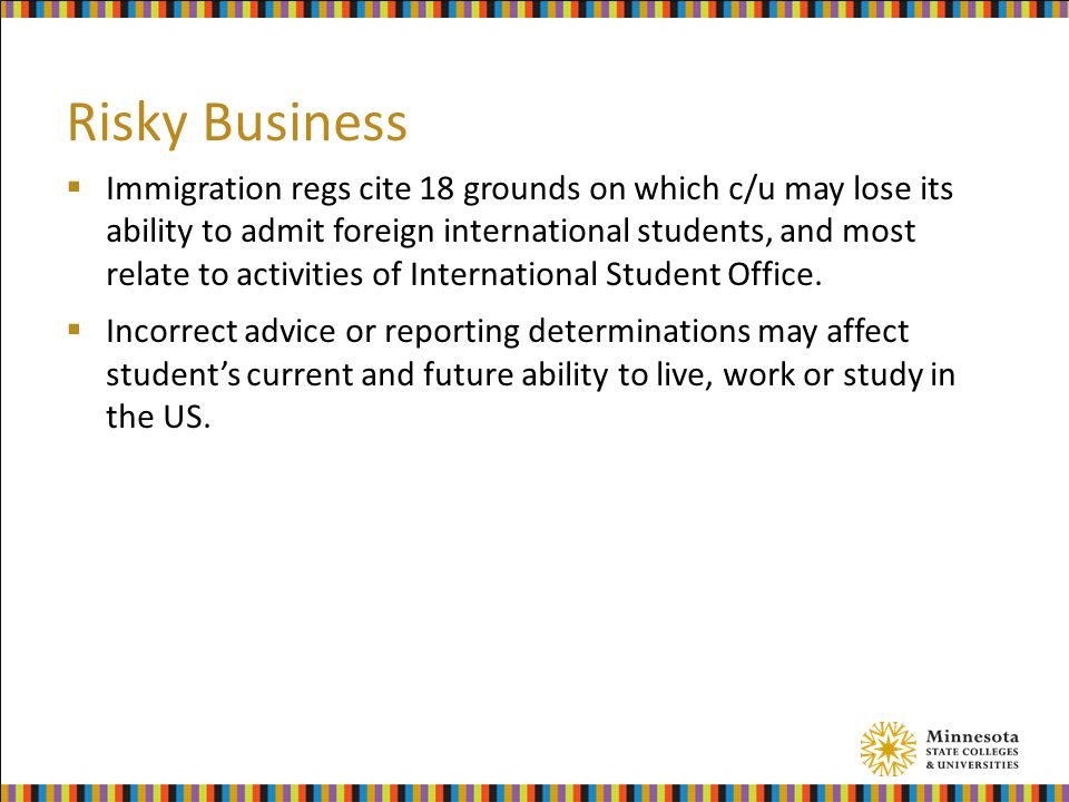 Risky Business  Immigration regs cite 18 grounds on which c/u may lose its ability to admit foreign international students, and most relate to activi