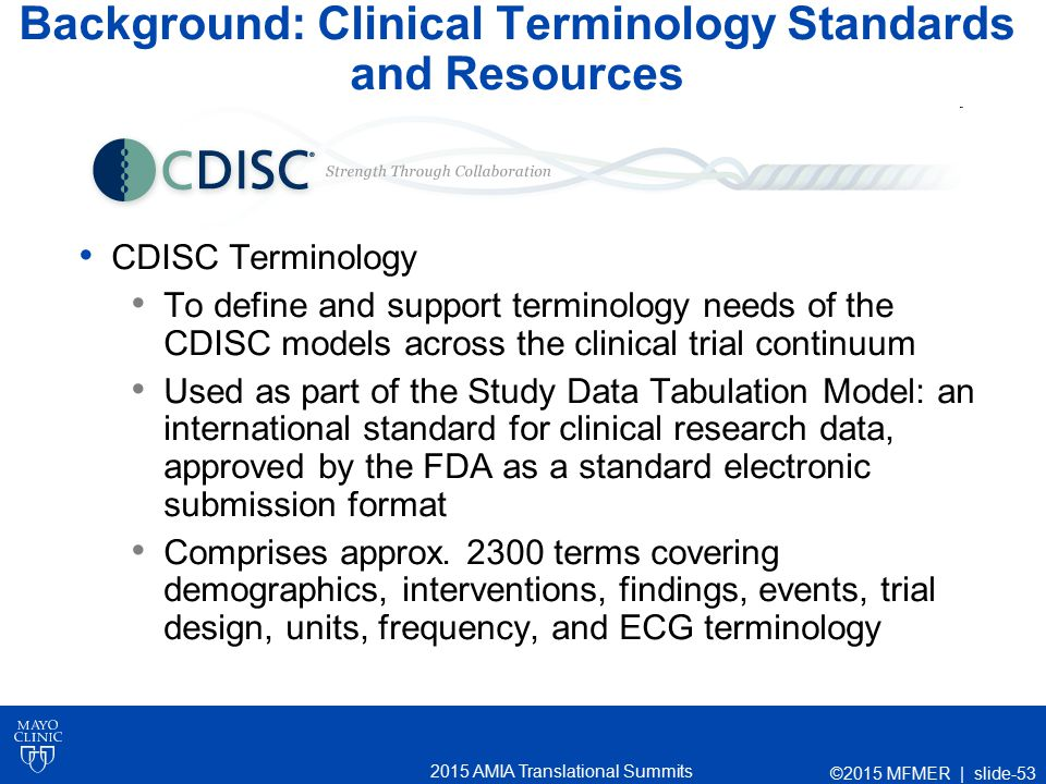 2015 AMIA Translational Summits Background: Clinical Terminology Standards and Resources CDISC Terminology To define and support terminology needs of