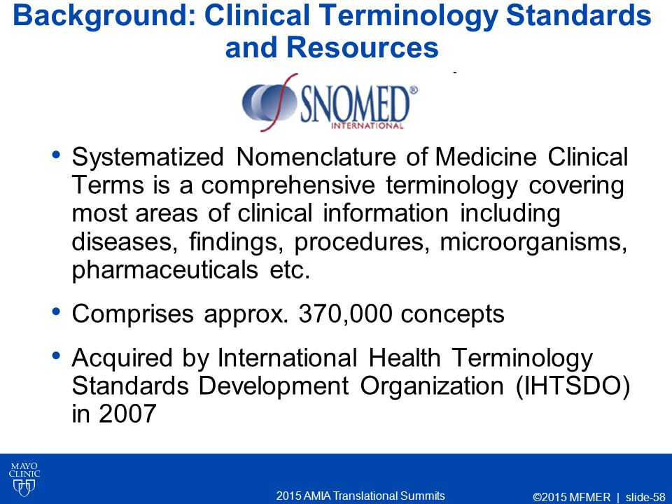 2015 AMIA Translational Summits Systematized Nomenclature of Medicine Clinical Terms is a comprehensive terminology covering most areas of clinical in