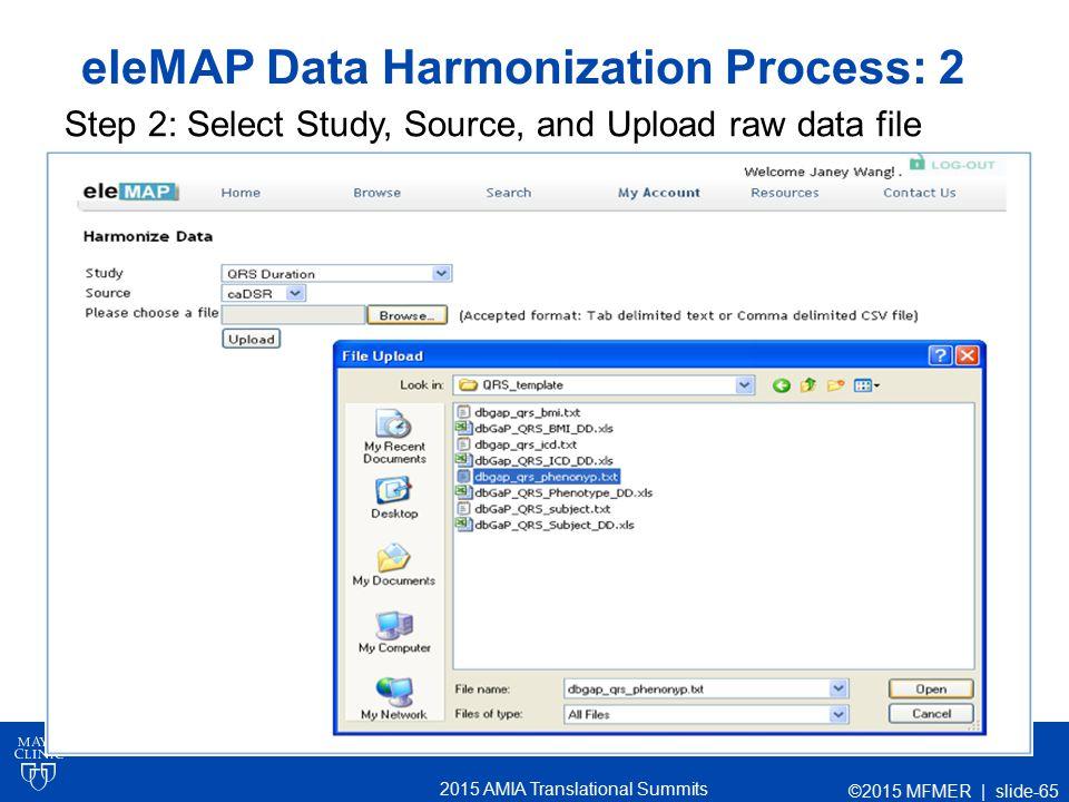 2015 AMIA Translational Summits eleMAP Data Harmonization Process: 2 Step 2: Select Study, Source, and Upload raw data file ©2015 MFMER | slide-65