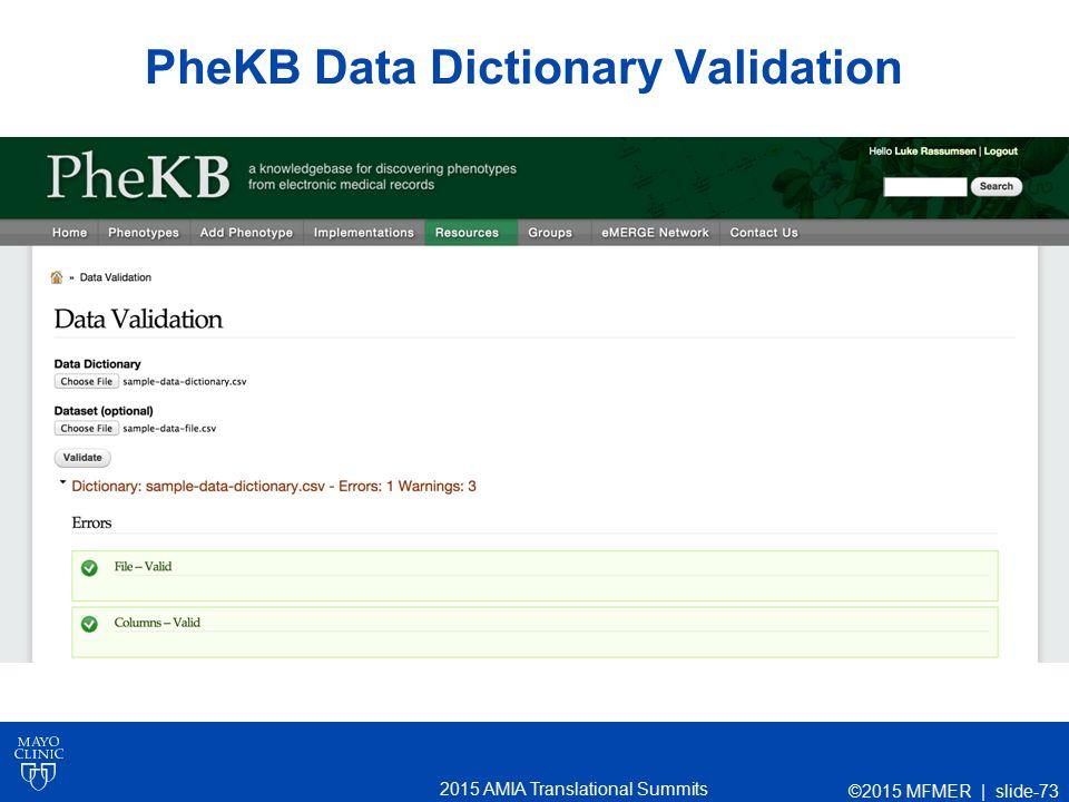 2015 AMIA Translational Summits PheKB Data Dictionary Validation ©2015 MFMER | slide-73