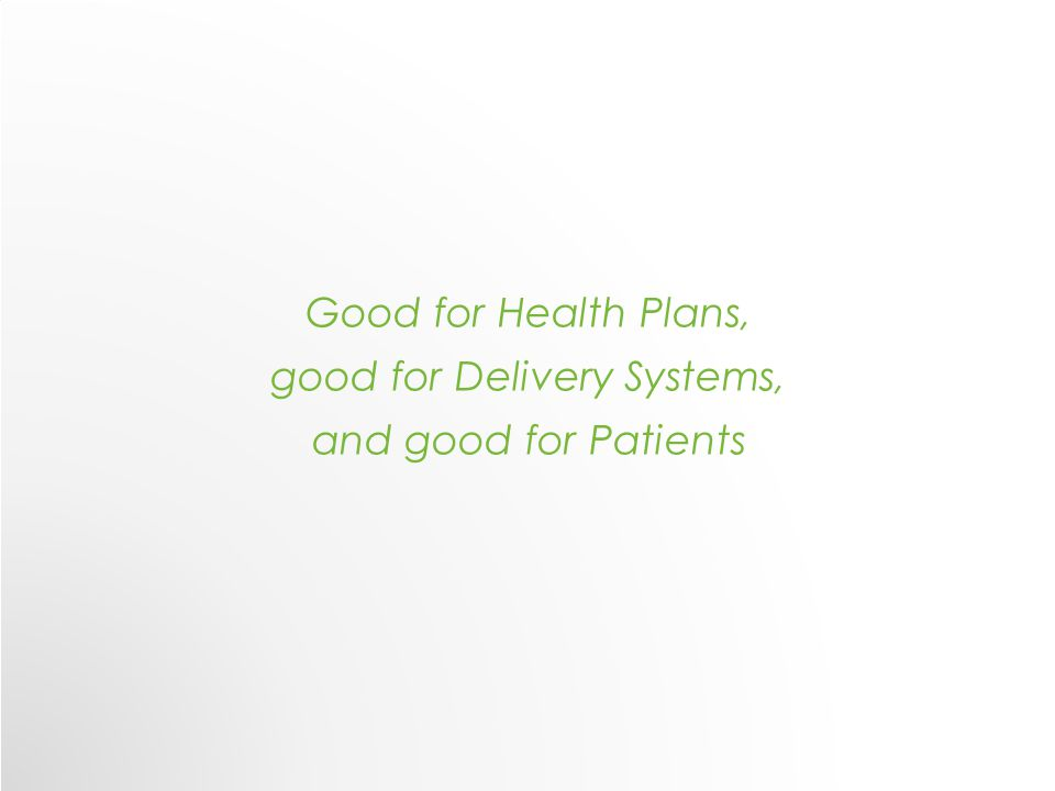 Good for Health Plans, good for Delivery Systems, and good for Patients