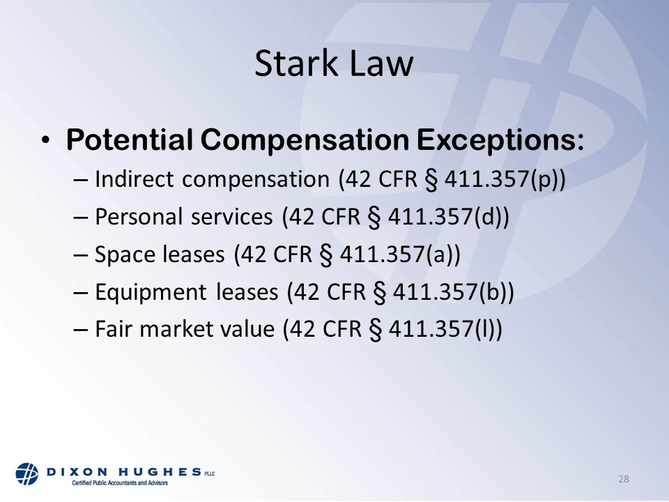 Stark Law Potential Compensation Exceptions: – Indirect compensation (42 CFR § 411.357(p)) – Personal services (42 CFR § 411.357(d)) – Space leases (42 CFR § 411.357(a)) – Equipment leases (42 CFR § 411.357(b)) – Fair market value (42 CFR § 411.357(l)) 28
