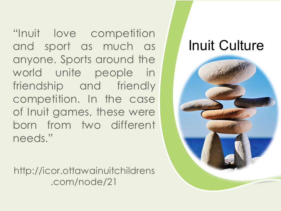 Inuit Culture Inuit love competition and sport as much as anyone.
