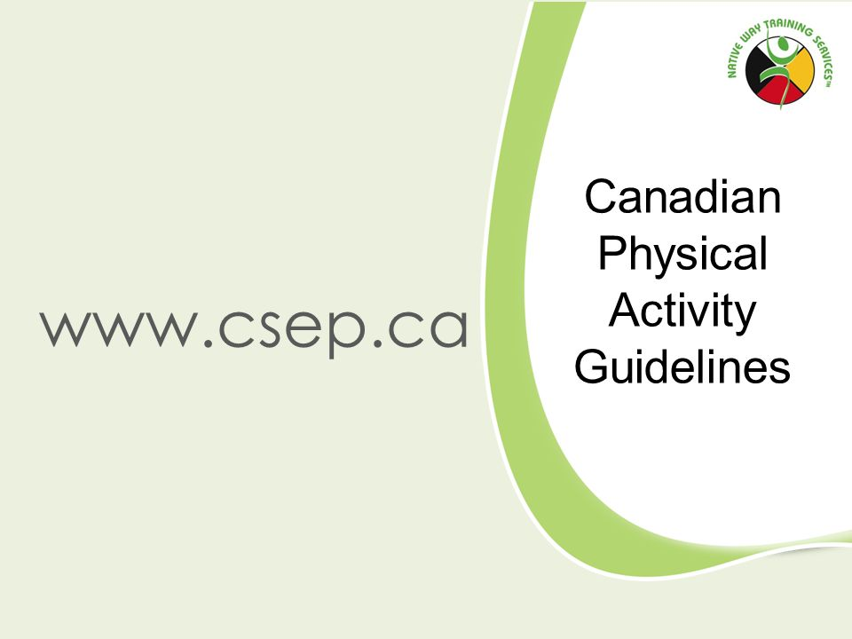 Canadian Physical Activity Guidelines www.csep.ca