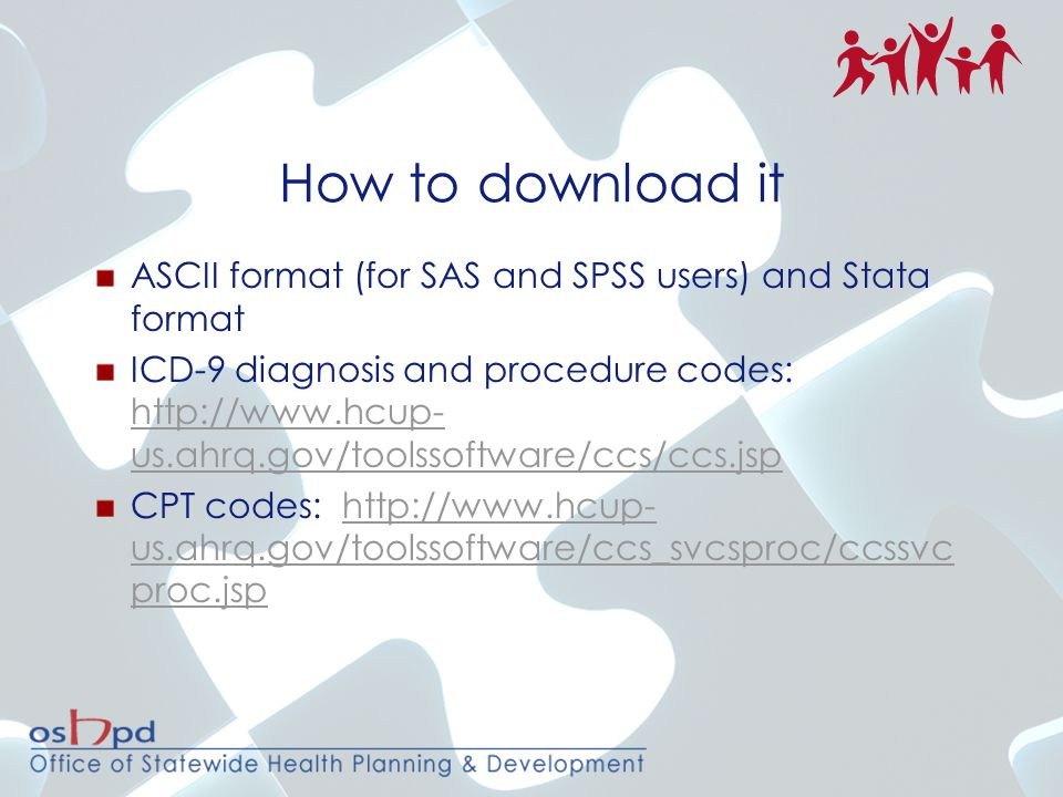 How to download it ASCII format (for SAS and SPSS users) and Stata format ICD-9 diagnosis and procedure codes: http://www.hcup- us.ahrq.gov/toolssoftw
