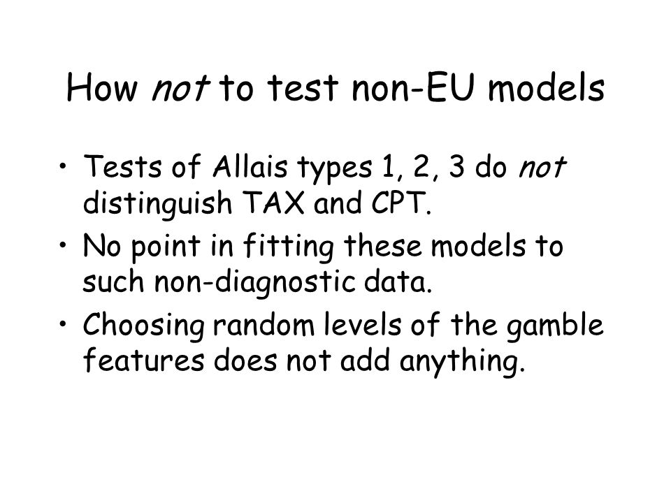 How not to test non-EU models Tests of Allais types 1, 2, 3 do not distinguish TAX and CPT.