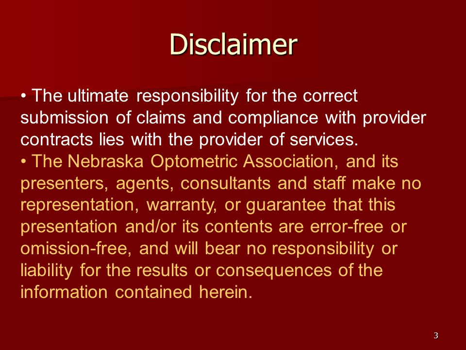 3 Disclaimer The ultimate responsibility for the correct submission of claims and compliance with provider contracts lies with the provider of services.