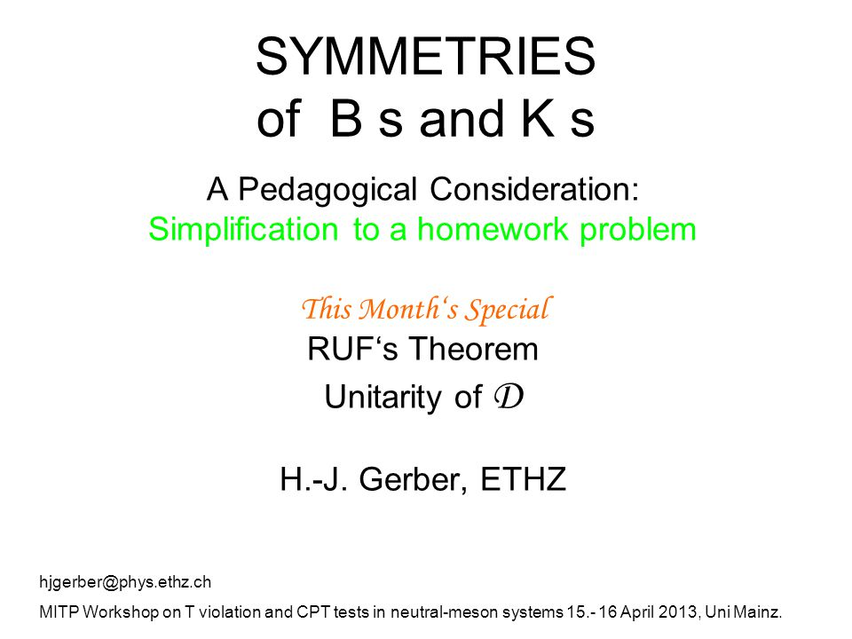 SYMMETRIES of B s and K s A Pedagogical Consideration: Simplification to a homework problem This Month's Special RUF's Theorem Unitarity of D H.-J. Ge