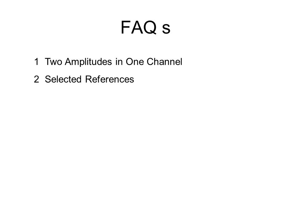 FAQ s 1Two Amplitudes in One Channel 2Selected References