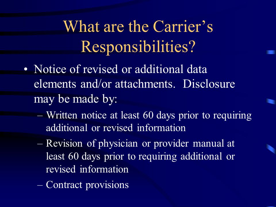 What are the Carrier's Responsibilities? Notice of revised or additional data elements and/or attachments. Disclosure may be made by: –Written notice