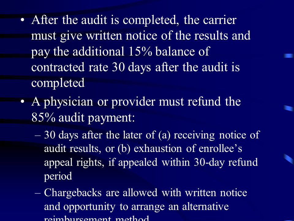 After the audit is completed, the carrier must give written notice of the results and pay the additional 15% balance of contracted rate 30 days after